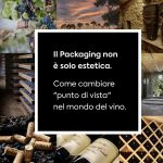 Packaging is about more than just aesthetics – how to change point of view in the wine sector