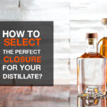 How to select the perfect closure for your distillate